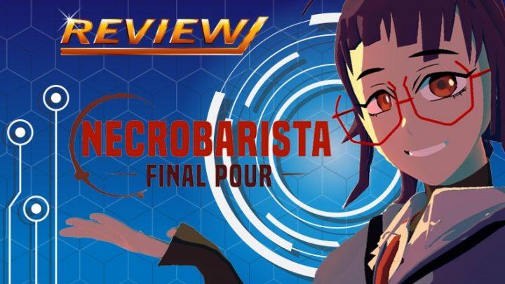 Review   Necrobarista Final Pour